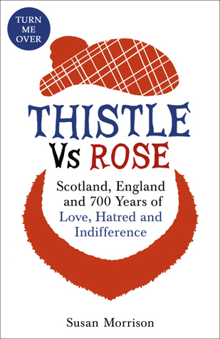 Thistle Versus Rose: 700 Years of Love, Hatred and Indifference Susan Morrison