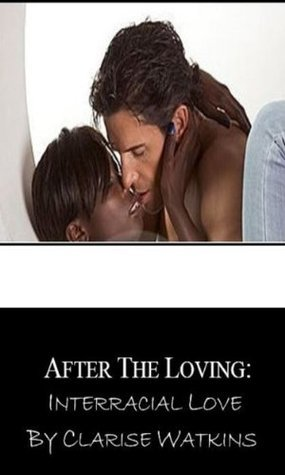 After The loving: Interracial Love Clarise Watkins