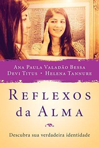 Reflexos da Alma: Descubra sua verdadeira identidade  by  Ana Paula Valadão Bessa