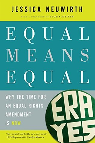 Equal Means Equal: Why the Time for an Equal Rights Amendment Is Now Jessica Neuwirth