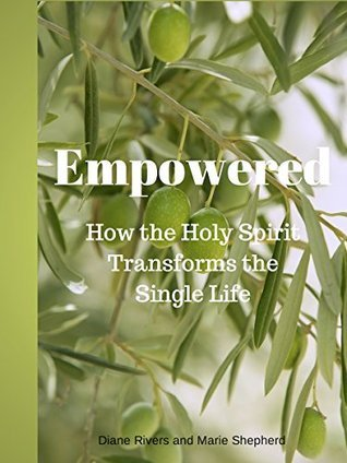 Empowered: How the Holy Spirit Transforms the Single Life  by  Diane Rivers