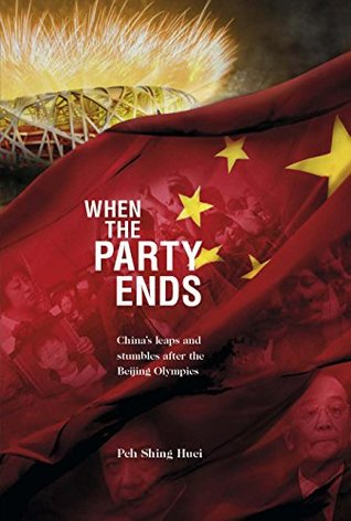 When the Party Ends- Chinas leaps and stumbles after the Beijing Olympics Shing Huei Peh