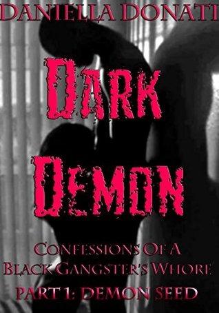 Dark Demon - Confessions Of A Black Gangsters Whore - Part One: Demon Seed Daniella Donati