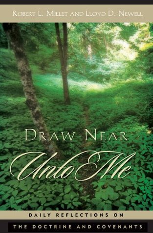 Draw Near Unto Me: Daily Reflections on the Doctrine and Covenants  by  Lloyd D. Newell