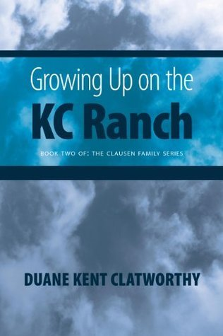 Growing Up on the KC Ranch: Book Two of the Clausen Family Series  by  Duane Kent Clatworthy