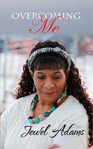 Overcoming Me: I Am a Work In Progress Jewel Adams