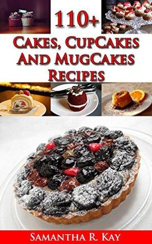 110+ Cakes, CupCakes and MugCakes Recipes  by  Samantha K. Ray