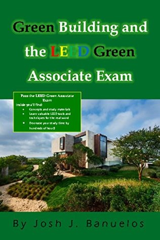 Green Building and the LEED Green Associate Exam  by  Josh Banuelos