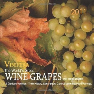 Vinifera: The Worlds Great Wine Grapes and Their Stories, 2011 Calendar  by  Ghigo Press