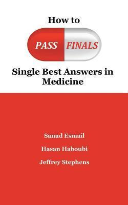 How to Pass Finals: Single Best Answers in Medicine Hasan Haboubi