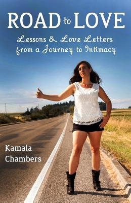 Road to Love: Lessons & Love Letters from a Journey to Intimacy  by  Kamala Chambers