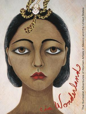 In Wonderland: The Surrealist Adventures of Women Artists in Mexico and the United States Ilene Susan Fort