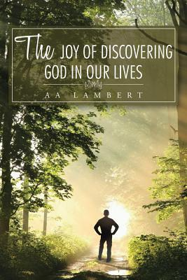 The Joy of Discovering God in Our Lives  by  A.A. Lambert