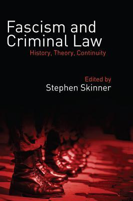 Fascism and Criminal Law: History, Theory, Continuity Stephen Skinner