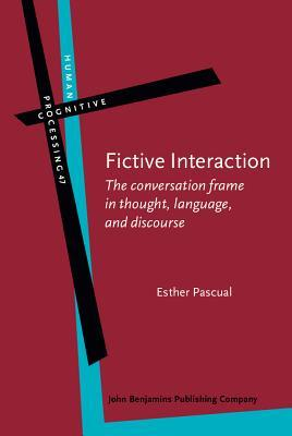 Fictive Interaction: The Conversation Frame in Thought, Language, and Discourse  by  Esther Pascual