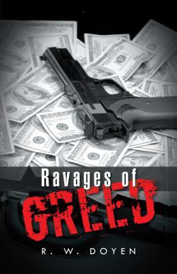 Ravages of Greed  by  R W Doyen