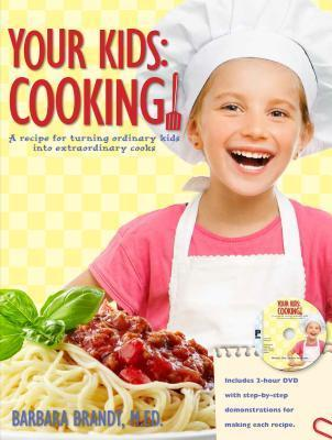 Your Kids: Cooking!: A Recipe for Turning Ordinary Kids Into Extraordinary Cooks: A Recipe for Turning Ordinary Kids Into Extraordinary Cooks  by  Barbara Brandt