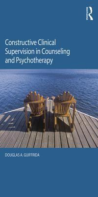 Constructive Clinical Supervision in Counseling and Psychotherapy Douglas A. Guiffrida