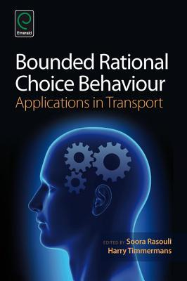 Bounded Rational Choice Behavior: Applications in Transport  by  Soora Rasouli