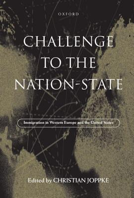 Challenge to the Nation-State: Immigration in Western Europe and the United States Christian Joppke
