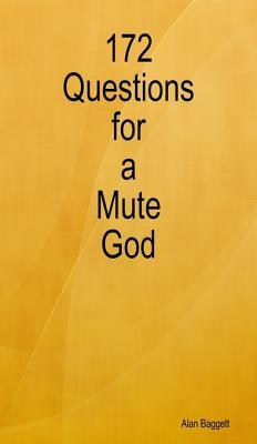172 Questions for a Mute God  by  Alan Baggett
