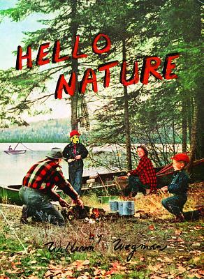 Hello Nature: How to Draw, Paint, Cook, and Find Your Way  by  William Wegman
