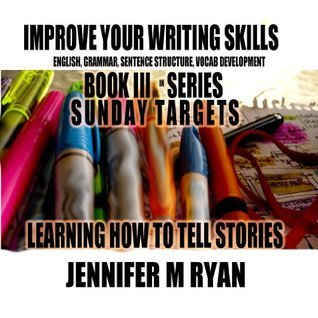 Learning How to Tell Stories: Creative Writing Series (Sunday Targets Book 1) Jennifer M Ryan