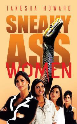 Sneaky Ass Women Takesha Howard