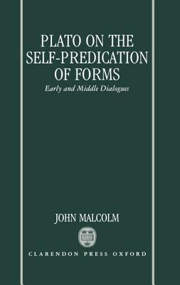 Plato on the Self-Predication of Forms: Early and Middle Dialogues John   Malcolm