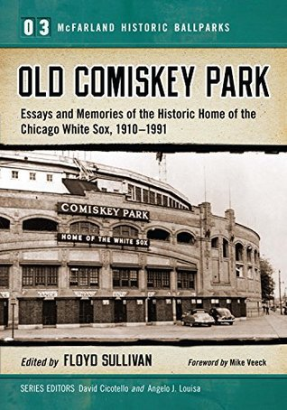 Old Comiskey Park: Essays and Memories of the Historic Home of the Chicago White Sox, 1910-1991: 3  by  Floyd Sullivan