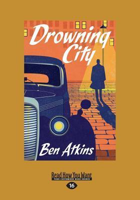 Drowning City (Large Print 16pt) Ben Atkins