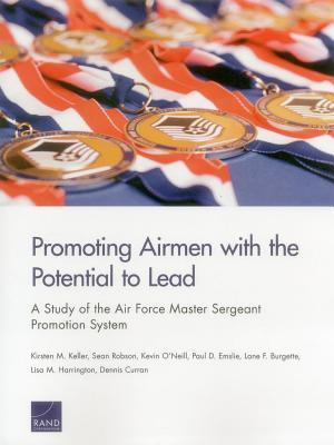 Promoting Airmen with the Potential to Lead: A Study of the Air Force Master Sergeant Promotion System  by  Kirsten M. Keller
