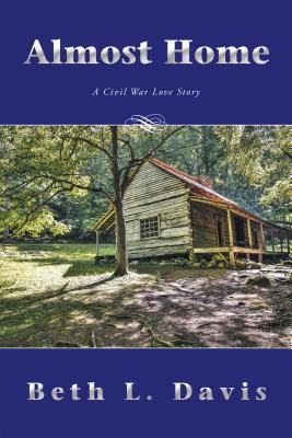 Almost Home: A Civil War Love Story  by  Beth L. Davis