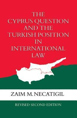 The Cyprus Question and the Turkish Position in International Law Zaim M. Necatigil