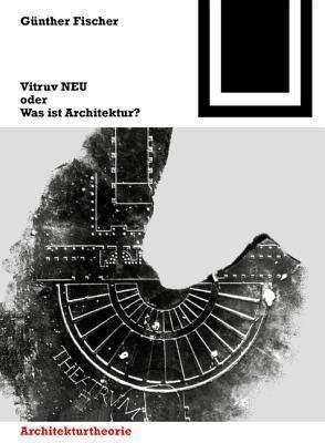 Vitruv NEU Oder Was Ist Architektur? Günther Fischer