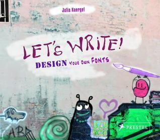 Lets Write: Design Your Own Fonts  by  Julia Kaergel
