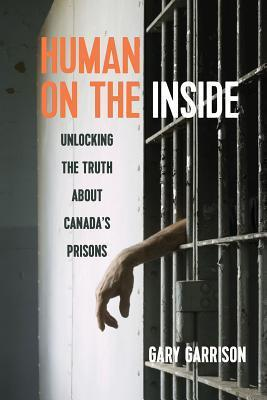 Human Too: Stories from Inside a Maximum Security Prison Gary Garrison