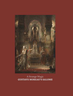 A Strange Magic: Gustave Moreaus Salome  by  Cynthia Burlingham