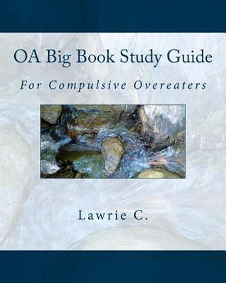 OA Big Book Study Guide: For Compulsive Overeaters  by  Lawrie C