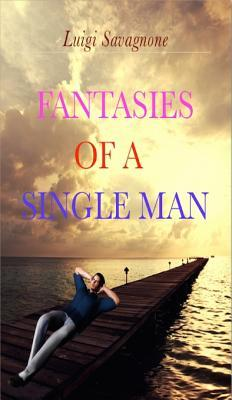 Fantasies of a Single Man  by  Luigi Savagnone