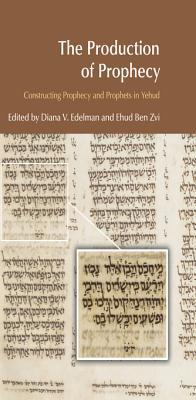 The Production of Prophecy: Constructing Prophecy and Prophets in Yehud  by  Diana V. Edelman