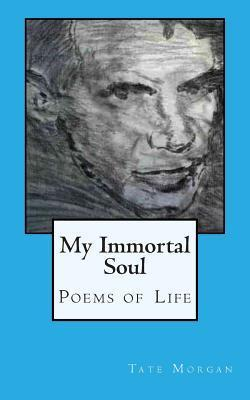 My Immortal Soul: Poems of Life  by  Tate Morgan