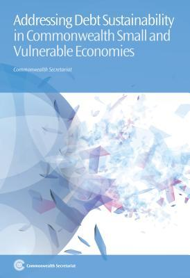 Addressing Debt Sustainability in Commonwealth Small and Vulnerable Economies Commonwealth Secretariat