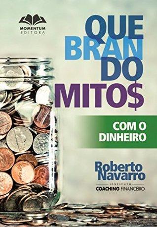 Quebrando Mitos com o Dinheiro  by  Roberto Navaro