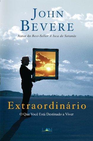 Extraordinário!: A vida que você está destinado a viver  by  John Bevere