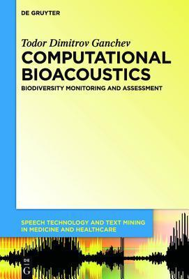 Computational Bioacoustics: Biodiversity Monitoring and Assessment  by  Todor Ganchev