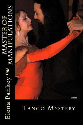 Master of Manipulations.: Tango Mystery Elena Pankey
