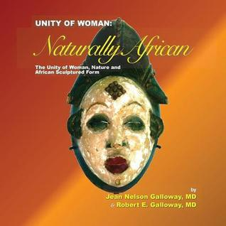 Unity of Woman: Naturally African  by  Jean Nelson Galloway