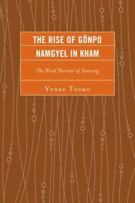 The Rise of Gonpo Namgyel in Kham: The Blind Warrior of Nyarong Yudru Tsomu