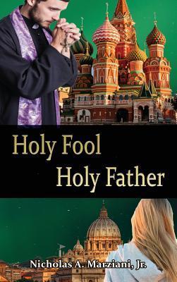 Holy Fool Holy Father  by  Nicholas A. Marziani Jr